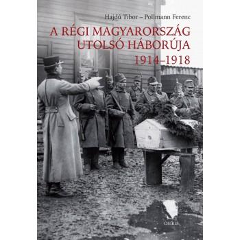 A régi Magyarország utolsó háborúja 1914-1918  Kiadás éve: 2014  Oldalszám: 416  Formátum: B/5